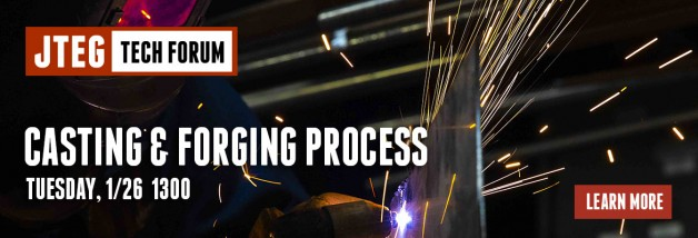 JTEG Technology Forum: Casting & Forging Process (including using 3D Mfg to build forms)